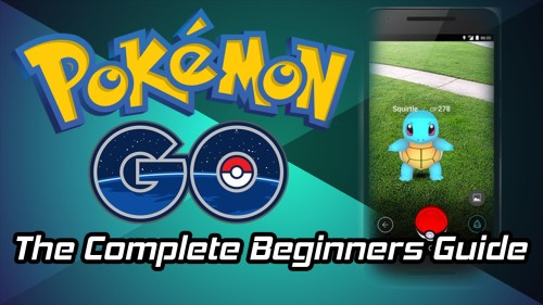 The Complete Beginners Guide To Pokemon Go