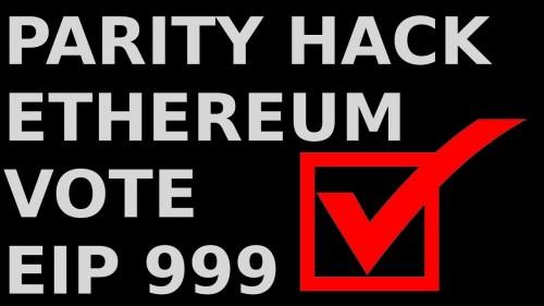 Ethereum VOTE EIP:999 Parity Hack Restoration of Contract ETH DAO